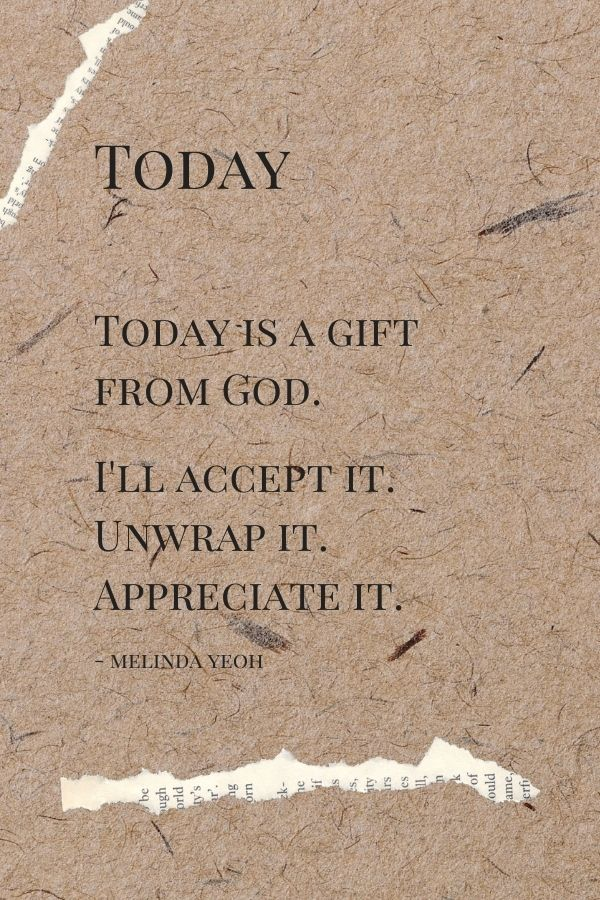 Thought and encouragement for today: Today is a gift from God
